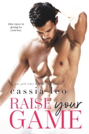 Raise Your Game - A Feel-Good Stand-Alone Romance ebook by Cassia Leo