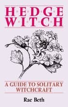 Hedge Witch - A Guide to Solitary Witchcraft ebook by Rae Beth