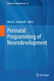 Perinatal Programming of Neurodevelopment ebook by Marta Antonelli
