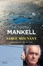 Sable mouvant. Fragments de ma vie - Fragments de ma vie ebook by Henning Mankell