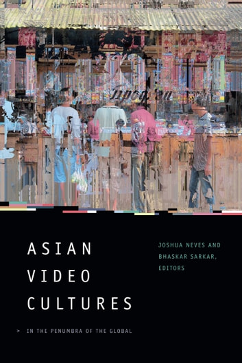 Asian Video Cultures - In the Penumbra of the Global ebook by