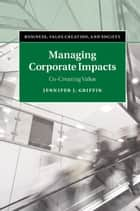 Managing Corporate Impacts ebook by Jennifer J. Griffin