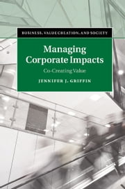 Managing Corporate Impacts - Co-Creating Value ebook by Jennifer J. Griffin