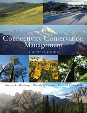 Connectivity Conservation Management - A Global Guide ebook by Graeme L. Worboys,Wendy L. Francis,Michael Lockwood