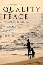 Quality Peace - Peacebuilding, Victory and World Order ebook by Peter Wallensteen