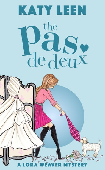 The Pas de Deux: A Lora Weaver Mystery ebook by Katy Leen