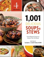 1,001 Delicious Soups and Stews - From Elegant Classics to Hearty One-Pot Meals ebook by Sue Spitler,R.D. Linda R. Yoakam