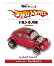 Warman's Hot Wheels Field Guide: Values and Identification ebook by Zarnock, Michael