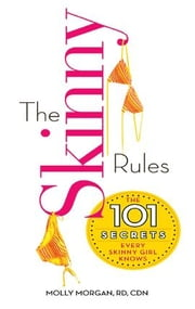 The Skinny Rules - The 101 Secrets Every Skinny Girl Knows ebook by Molly Morgan