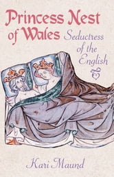 Princess Nest of Wales - Seductress of the English ebook by Kari Maund