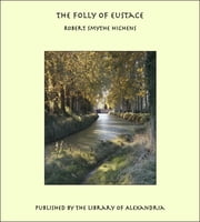 The Folly of Eustace ebook by Robert Smythe Hichens