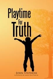 Playtime For Truth ebook by John Stephens