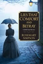 Lies That Comfort and Betray ebook by Rosemary Simpson