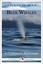 14 Fun Facts About Blue Whales: A 15-Minute Book ebook by