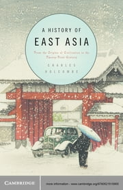 A History of East Asia - From the Origins of Civilization to the Twenty-First Century ebook by Charles Holcombe