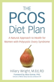 The PCOS Diet Plan - A Natural Approach to Health for Women with Polycystic Ovary Syndrome ebook by Hillary Wright
