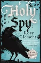 Holy Spy - John Shakespeare 6 ebook by Rory Clements
