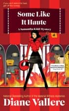 Some Like It Haute: A Samantha Kidd Humorous Mystery ebook by Diane Vallere