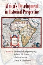 Africa's Development in Historical Perspective ebook by Emmanuel Akyeampong, Robert H. Bates, Nathan Nunn,...
