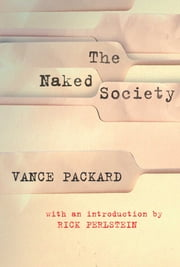 The Naked Society ebook by Vance Packard,Rick Perlstein