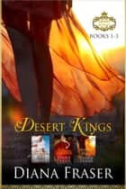 Desert Kings Boxed Set ebook by Diana Fraser