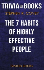 The 7 Habits of Highly Effective People by Stephen R. Covey (Trivia-On-Books) ebook by Trivion Books