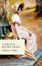 Dangerous Dukes/Duke of Decadence/Duke of Danger ebook by Carole Mortimer