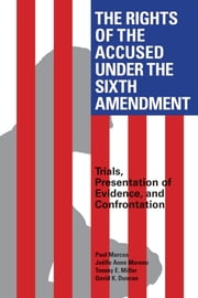 The Rights of the Accused Under The Sixth Amendment - Trials, Presentation of Evidence, and Confrontation ebook by David Duncan,Paul Marcus,Tommy E. Miller,Joëlle Anne Moreno