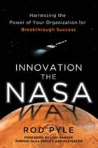 Innovation the NASA Way: Harnessing the Power of Your Organization for Breakthrough Success ebook by Rod Pyle