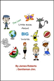 The Last Little Book About BIG Words ebook by James Roberts (Gentleman Jim)