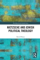 Nietzsche and Jewish Political Theology ebook by David Ohana