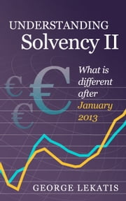 Understanding Solvency II, What is Different After January 2014 ebook by George Lekatis