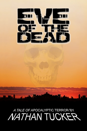 Eve of the Dead eBook by Nathan Tucker