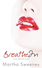 Breathe In - Just Breathe, #1 ebook by Martha Sweeney