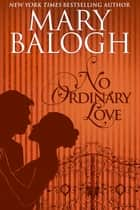 No Ordinary Love ebook by Mary Balogh