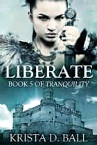 Liberate ebook by Krista D. Ball