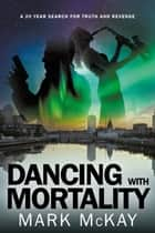 Dancing With Mortality ebook by Mark McKay