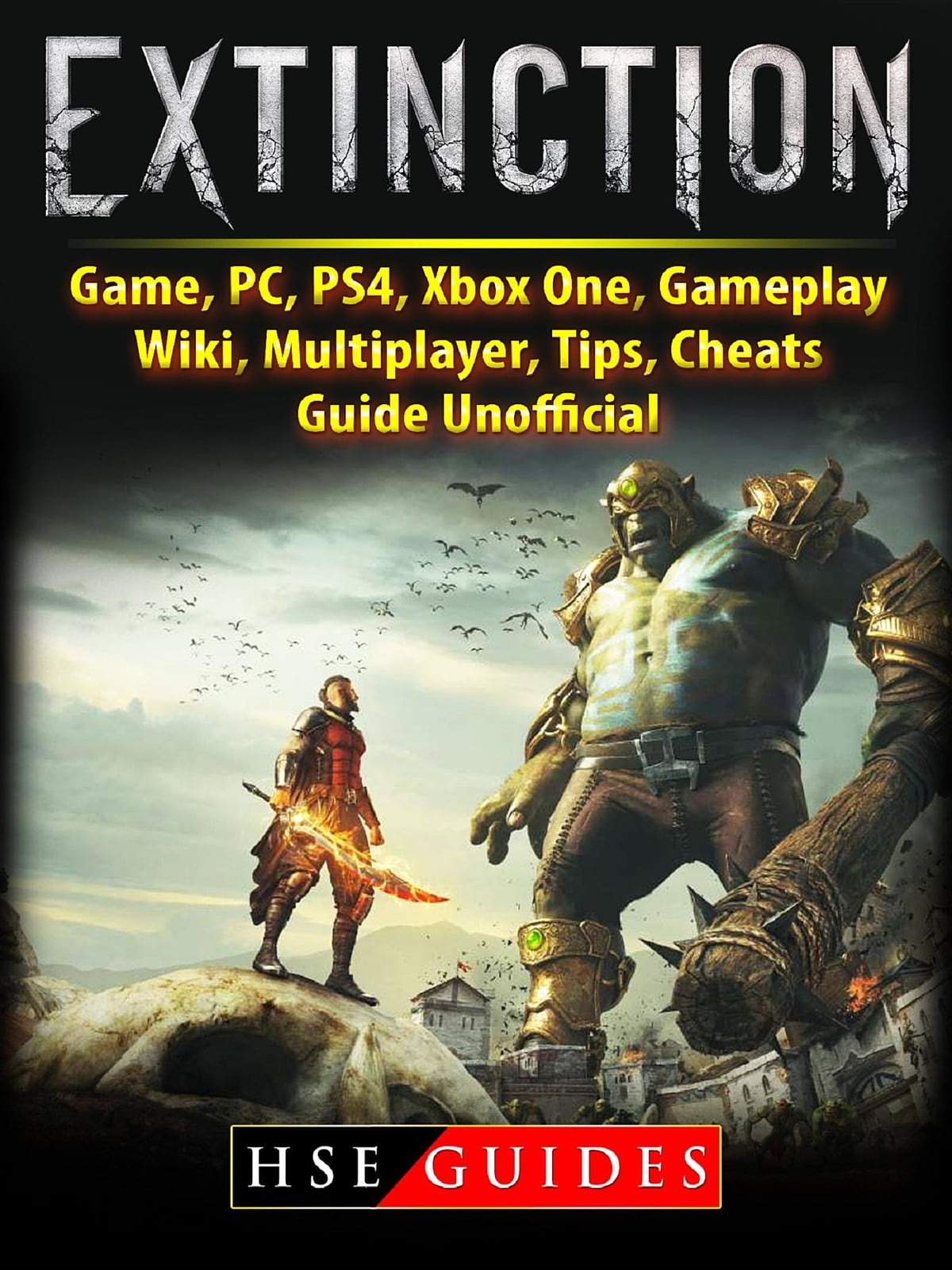 Extinction Game, PC, PS4, Xbox One, Gameplay, Wiki, Multiplayer, Tips,  Cheats, Guide Unofficial ebook by HSE Guides - Rakuten Kobo