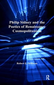 Philip Sidney and the Poetics of Renaissance Cosmopolitanism ebook by Robert E. Stillman