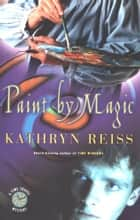 Paint by Magic ebook by Kathryn Reiss