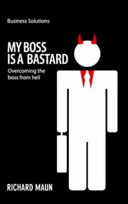 BSS My Boss Is a Bastard - Overcoming the boss from hell ebook by Richard Maun