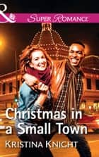 Christmas In A Small Town (Mills & Boon Superromance) (A Slippery Rock Novel, Book 4) ebook by Kristina Knight