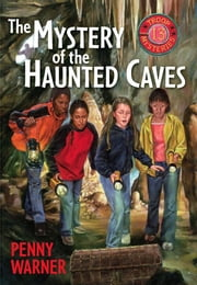 Mystery of the Haunted Cave - A Troop 13 Mystery ebook by Penny Warner