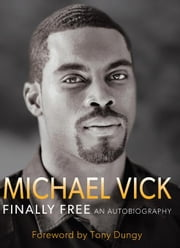 Finally Free: An Autobiography ebook by Vick, Michael