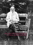 Lev Tolstoy: Photoalbum (more than 500 unique living photos of Lev Tolstoy, his family and friends) ebook by M.G. Loginova