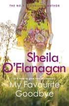 My Favourite Goodbye - A touching, uplifting and romantic tale by the #1 bestselling author ebook by Sheila O'Flanagan