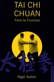 Tai Chi Chuan Form to Function ebook by Nigel Sutton