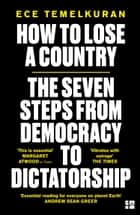 How to Lose a Country: The 7 Steps from Democracy to Dictatorship ebook by