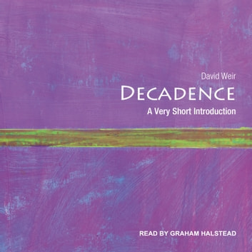 Decadence - A Very Short Introduction audiobook by David Weir