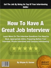 How To Have A Great Job Interview eBook von Wayne N. Varner ...